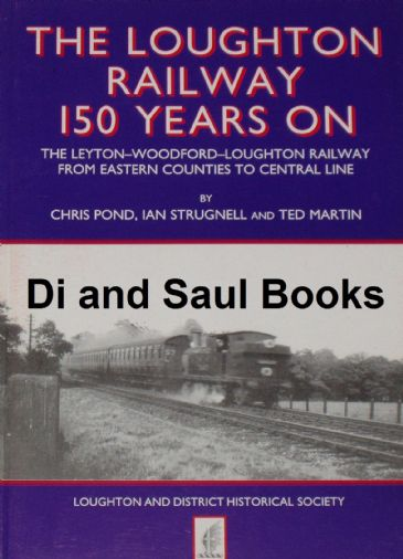 The Loughton Railway 150 Years On, by Chris Pond, Ian Strugnell and Ted Martin